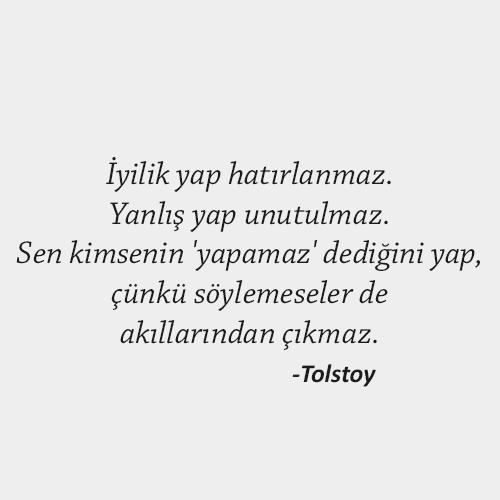 Tolstoy - İyilik yap hatırlanmaz.